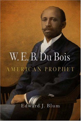 W. E. B. Du Bois: American Prophet 9780812240108