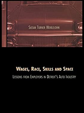 Wages, Race, Skills and Space: Lessons from Employers in Detroit's Auto Industry: Lessons from Employers in Detroit's Auto Industry 9780815328445