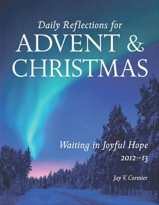 Waiting in Joyful Hope: Daily Reflections for Advent and Christmas 2012-13 9780814633625