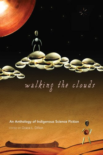 Walking the Clouds: An Anthology of Indigenous Science Fiction 9780816529827