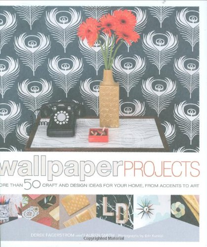 Wallpaper Projects: More Than 50 Craft and Design Ideas for Your Home, from Accents to Art 9780811867061