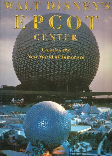 Walt Disney's EPCOT Center: Creating the New World of Tomorrow
