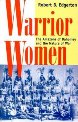 Warrior Women: The Amazons of Dahomey and the Nature of War 9780813337111
