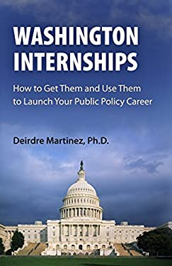 Washington Internships: How to Get Them and Use Them to Launch Your Public Policy Career 9780812220551