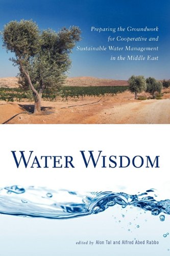 Water Wisdom: Preparing the Groundwork for Cooperative and Sustainable Water Management in the Middle East 9780813547718