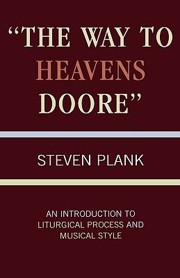 The Way to Heavens Doore: An Introduction to Liturgical Process and Musical Style 9780810829534