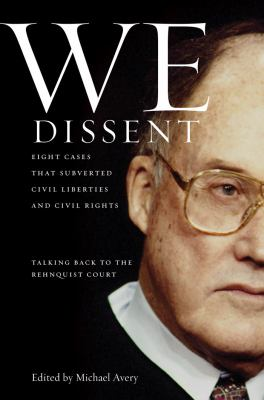 We Dissent: Talking Back to the Rehnquist Court: Eight Cases That Subverted Civil Liberties and Civil Rights 9780814707234