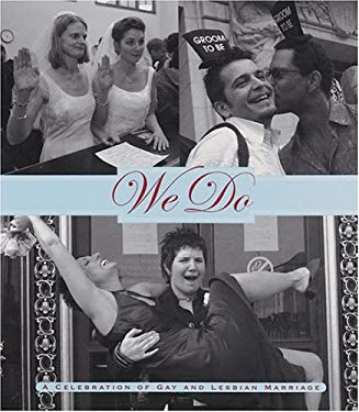 We Do: A Celebration of Gay and Lesbian Marriage 9780811846127