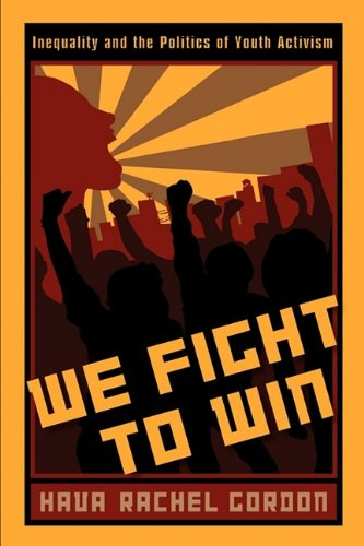 We Fight to Win: Inequality and the Politics of Youth Activism 9780813546704