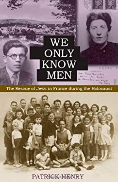We Only Know Men: The Rescue of Jews in France During the Holocaust 9780813214931