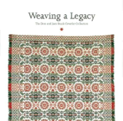 Weaving a Legacy: The Don and Jean Stuck Coverlet Collection 9780810939844
