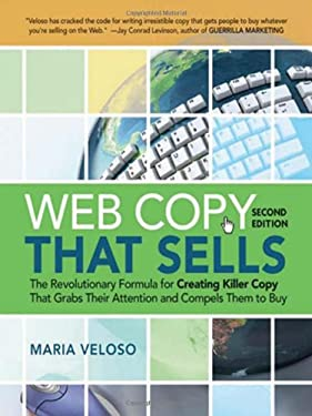 Web Copy That Sells: The Revolutionary Formula for Creating Killer Copy That Grabs Their Attention and Compels Them to Buy 9780814413043