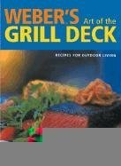 Weber's Art of the Grill - Deck: Recipes for Outdoor Living