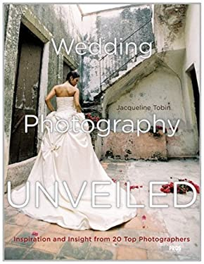 Wedding Photography Unveiled: Inspiration and Insight from 20 Top Photographers 9780817459109