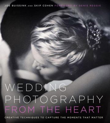 Wedding Photography from the Heart: Creative Techniques to Capture the Moments That Matter 9780817424541