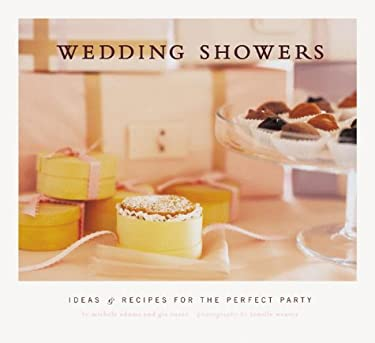 Wedding Showers: Ideas and Recipes for the Perfect Party 9780811826778