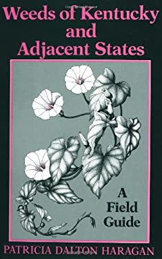 Weeds of Kentucky and Adjacent States: A Field Guide 9780813117430
