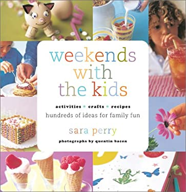 Weekends with the Kids: Activities, Crafts, Recipes, Hundreds of Ideas for Family Fun 9780811833011