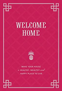 Welcome Home: Make Your House a Healthy, Wealthy, and Happy Place to Live 9780811877336