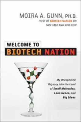 Welcome to Biotech Nation: My Unexpected Odyssey Into the Land of Small Molecules, Lean Genes, and Big Ideas 9780814409237