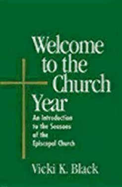 Welcome to the Church Year: An Introduction to the Seasons of the Episcopal Church 9780819219664