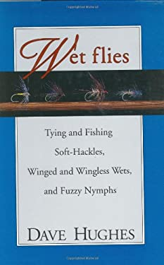 Wet Flies: Tying and Fishing Soft-Hackles, Winged and Wingless Wets, and Fuzzy Nymphs 9780811718684