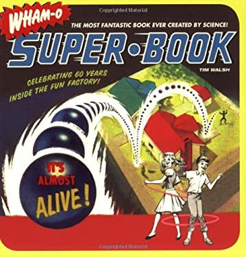 Wham-O Super-Book: Celebrating 60 Years Inside the Fun Factory! 9780811864459