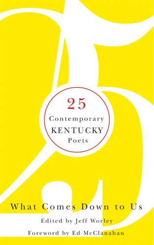 What Comes Down to Us: 25 Contemporary Kentucky Poets 9780813125572