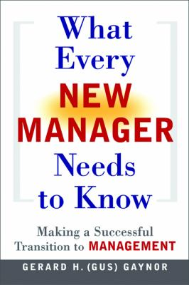 What Every New Manager Needs to Know: Making a Successful Transition to Management 9780814471791