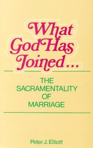 What God Has Joined--: The Sacramentality of Marriage