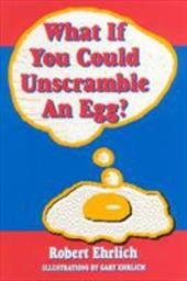 What If You Could Unscramble an Egg? - Ehrlich, Robert / Ehrlich, Gary