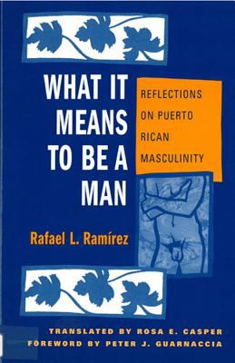 What It Means to Be a Man: Reflections on Puerto Rican Masculinity 9780813526607
