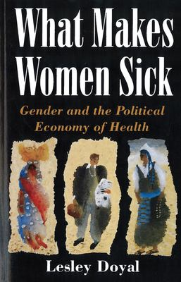 What Makes Women Sick: Gender and the Political Economy of Health 9780813522074