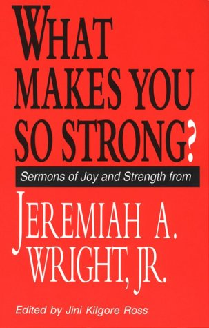 What Makes You So Strong?: Sermons of Joy and Strength from Jeremiah A. Wright, Jr. 9780817011987