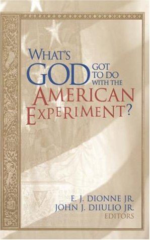 What's God Got to Do with the American Experiment? 9780815718697