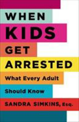 When Kids Get Arrested: What Every Adult Should Know 9780813546391