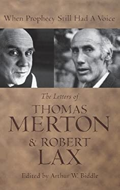 When Prophecy Still Had a Voice: The Letters of Thomas Merton & Robert Lax 9780813121680