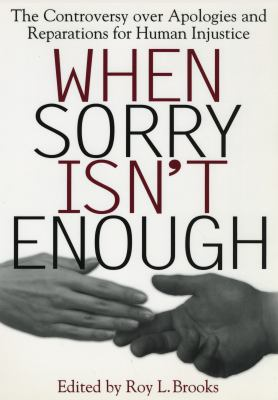 When Sorry Isn't Enough: The Controversy Over Apologies and Reparations for Human Injustice 9780814713327