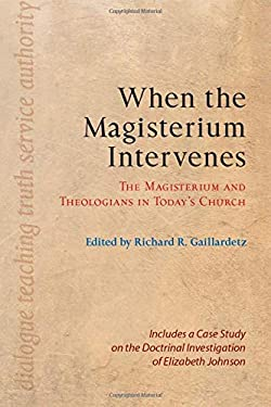 When the Magisterium Intervenes: The Magisterium and Theologians in Today's Church: Includes a Case Study on the Doctrinal Investigation of Elizabeth 9780814680544