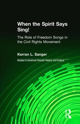 When the Spirit Says Sing!: The Role of Freedom Songs in the Civil Rights Movement 9780815321644
