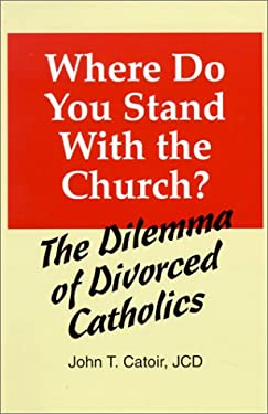 Where Do You Stand with the Church?: The Dilemma of Divorced Catholics (with Chapters on Annulments, Conscience, and the Internal Forum) 9780818907760