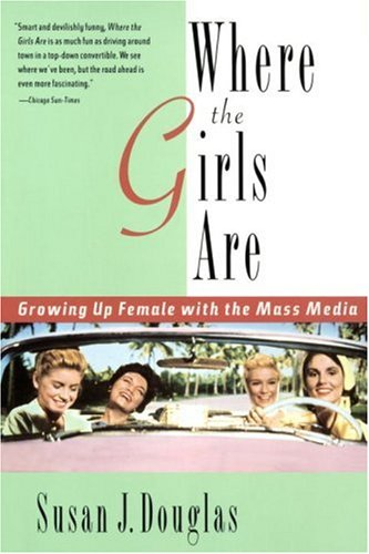 Where the Girls Are: Growing Up Female with the Mass Media 9780812925302