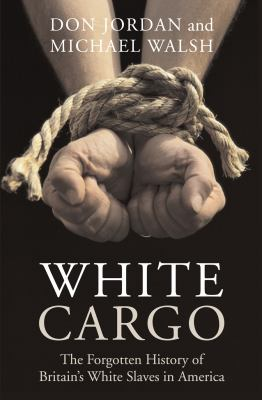 White Cargo: The Forgotten History of Britain's White Slaves in America 9780814742969