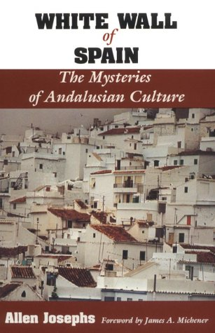 White Wall of Spain: The Mysteries of Andalusian Culture 9780813010137
