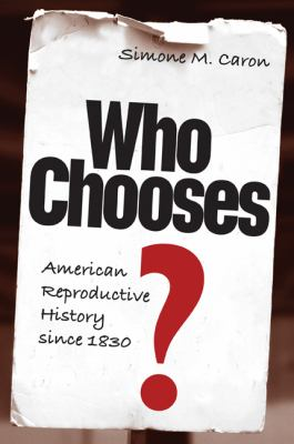 Who Chooses?: American Reproductive History Since 1830 9780813035048