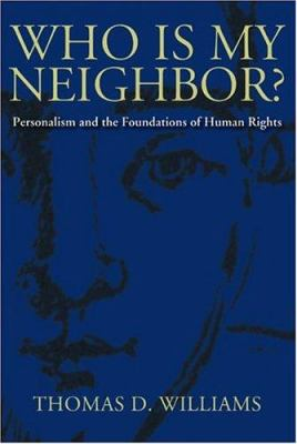 Who Is My Neighbor?: Personalism and the Foundations of Human Rights 9780813213910