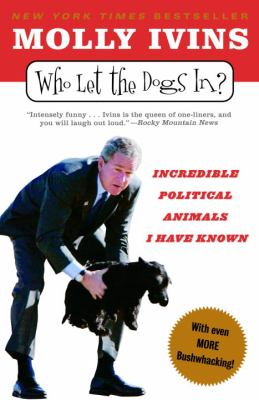 Who Let the Dogs In?: Incredible Political Animals I Have Known 9780812973075