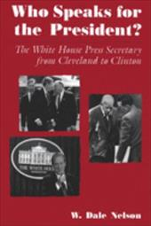 Who Speaks for the President?: The White House Press Secretary from Cleveland to Clinton 3454737