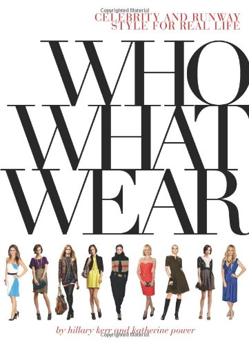 Who What Wear: Celebrity and Runway Style for Real Life 9780810980457