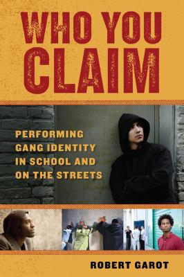 Who You Claim: Performing Gang Identity in School and on the Streets 9780814732137